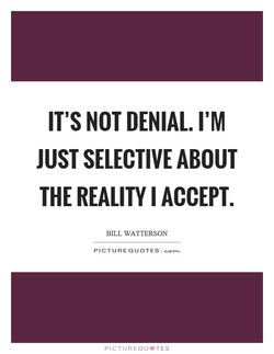 IT'S NOT DENIAL. I'M 