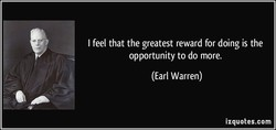 I feel that the greatest reward for doing is the 