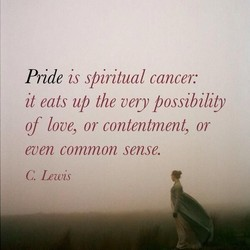 Pride is spiritual cancer: 