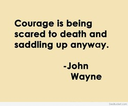 Courage is being 