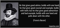 He that gives good advice, builds with one hand; 