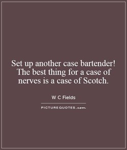 Set up another case bartender! 