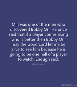 Milt was one of the men who 