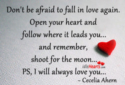 Don't be afraid to fall in love again. 