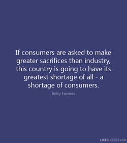 If consumers are asked to make