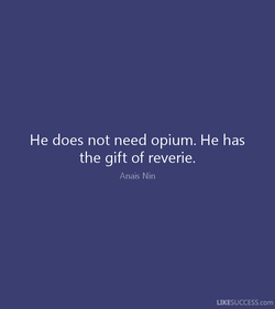 He does not need opium. He has 