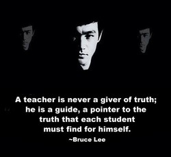 A teacher is never a giver of truth; 