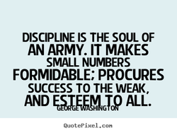 DISCIPLINE IS THE SOUL OF 