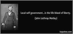 Local self-government...is the life-blood of liberty. 