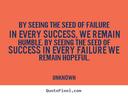 BY SEEING THE SEED OF FAILURE 