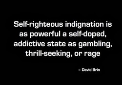 Self-righteous indignation is 