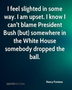 I feel slighted in some 
