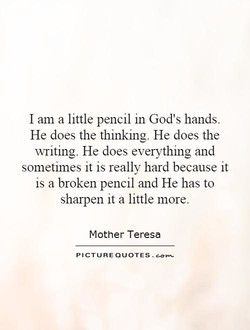 I am a little pencil in God's hands. 