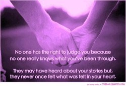 No one has the right to judge you because 