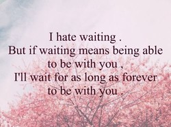 I hate waiting 