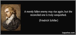A merely fallen enemy may rise again, but the 