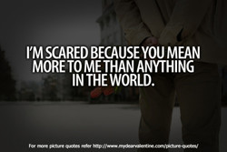 I'M SCARED BECAUSE YOU MEAN 