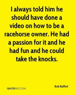 I always told him he 