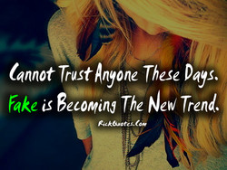 tannot Trust Anyone These Days. 