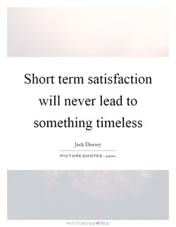 Short term satisfaction 
