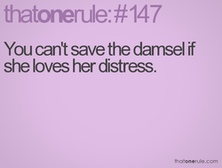 You can't save the damsel if 