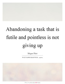 Abandoning a task that is futile and pointless is not giving up Megan Hart PICTURE QUOTES. PICTUREQU'TES