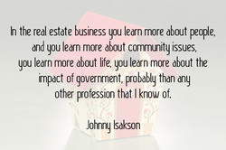 In the real estate business you learn more about people, 