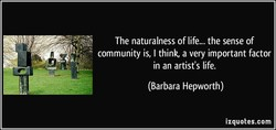 The naturalness of life... the sense of 