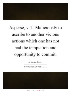 Asperse, v. T. Maliciously to 