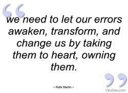 We need to let our errors awaken, transform, and change us by taking them to heart, owning them. 99 OkyDay.com