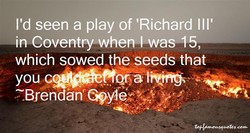 I'd seen a play of 'Richard Ill' 
