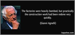 The factories were heavily bombed, but practically 