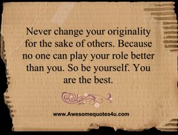 Never change your originality 