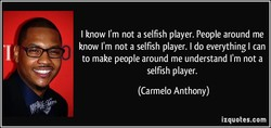 I know I'm not a selfish player. People around me 