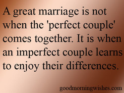 A great marriage is not 