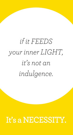 ifitFEEDS your inner LIGHT it's not an indulgence. It's a NECESSITY.