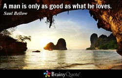A man is only as good as what he laves. 