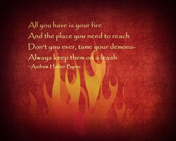 All you have iS your fire 