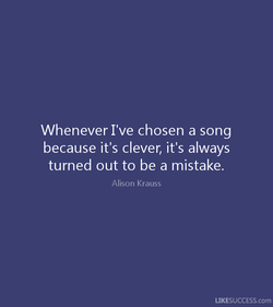 Whenever I've chosen a song 