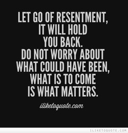 LET GO OF RESENTMENT, 