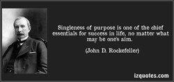 Singleness of purpose is one of the chief 