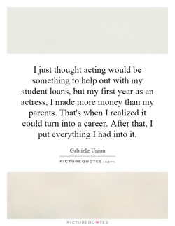 I just thought acting would be 