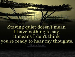 Staying quiet doesn't mean 