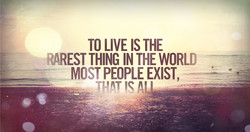 TO LIVE IS THE 