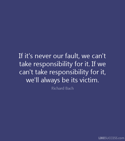 If it's never our fault, we can't 