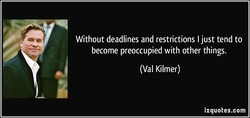 Without deadlines and restrictions I just tend to 
