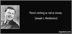 There's nothing as real as money. 