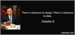 There is resistance to change. There's a resistance 