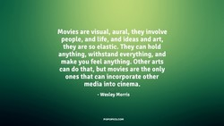 Movies are visual, aural, they involve 
