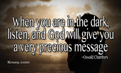 When you are in the dark, 